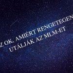 AZ OK, AMIÉRT RENGETEGEN UTÁLJÁK AZ MLM-ET